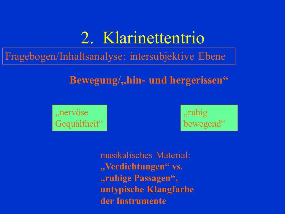 2. Klarinettentrio Fragebogen/Inhaltsanalyse: intersubjektive Ebene Bewegung/hin- und hergerissen nervöse Gequältheit ruhig bewegend musikalisches Mat