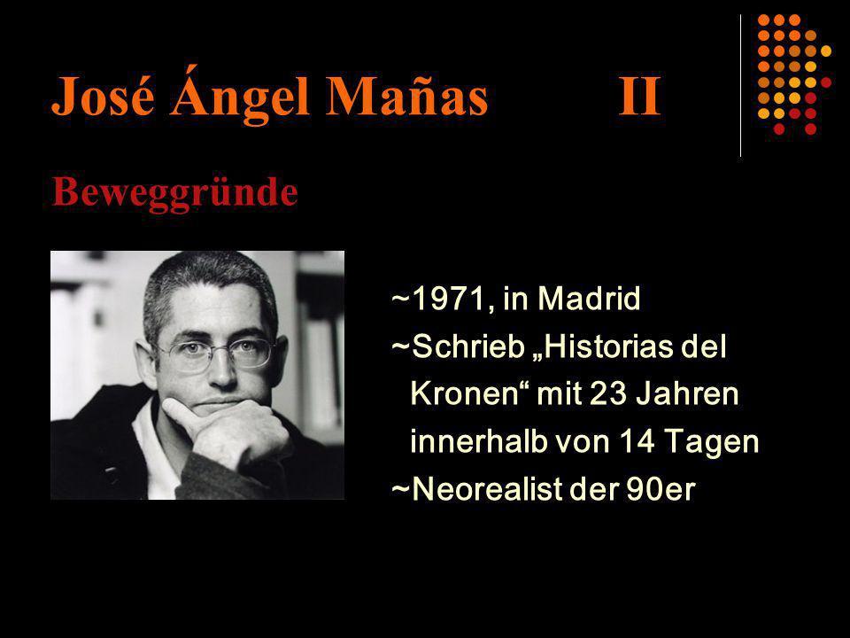 José Ángel Mañas II Beweggründe ~1971, in Madrid ~Schrieb Historias del Kronen mit 23 Jahren innerhalb von 14 Tagen ~Neorealist der 90er