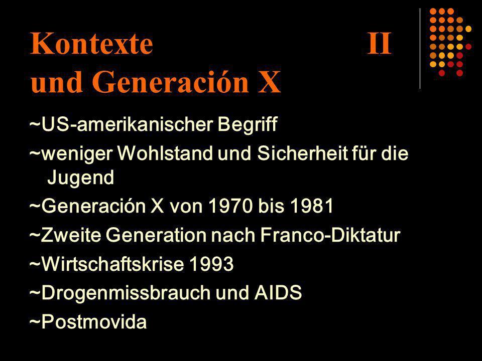 Kontexte II und Generación X ~US-amerikanischer Begriff ~weniger Wohlstand und Sicherheit für die Jugend ~Generación X von 1970 bis 1981 ~Zweite Gener