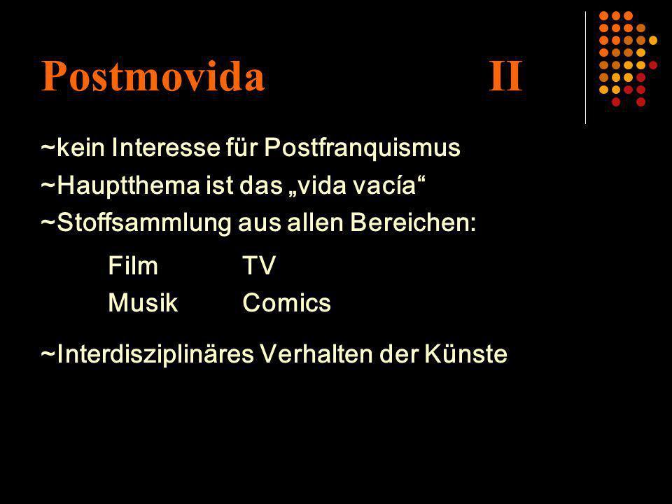 Postmovida II ~kein Interesse für Postfranquismus ~Hauptthema ist das vida vacía ~Stoffsammlung aus allen Bereichen: FilmTV MusikComics ~Interdiszipli
