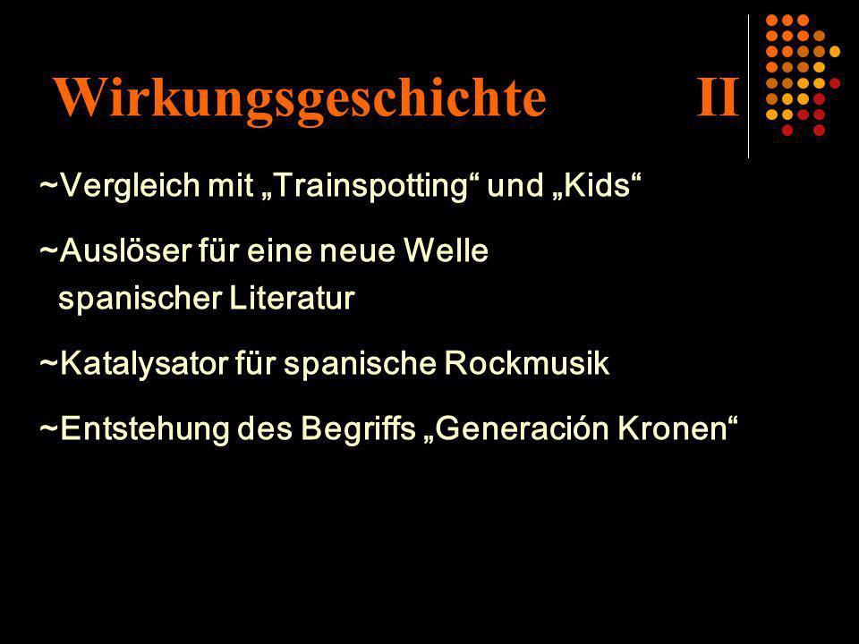 Wirkungsgeschichte II ~Vergleich mit Trainspotting und Kids ~Auslöser für eine neue Welle spanischer Literatur ~Katalysator für spanische Rockmusik ~E