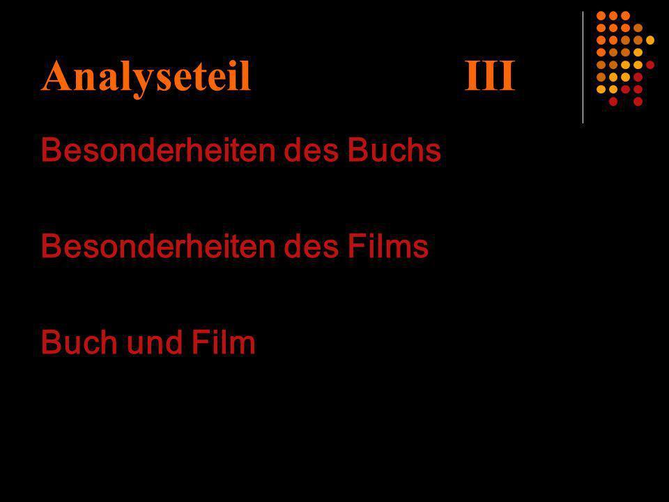Analyseteil III Besonderheiten des Buchs Besonderheiten des Films Buch und Film