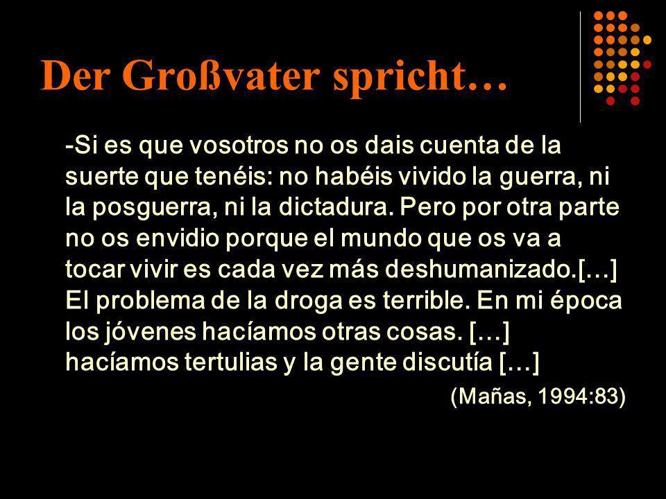 Der Großvater spricht… -Si es que vosotros no os dais cuenta de la suerte que tenéis: no habéis vivido la guerra, ni la posguerra, ni la dictadura. Pe
