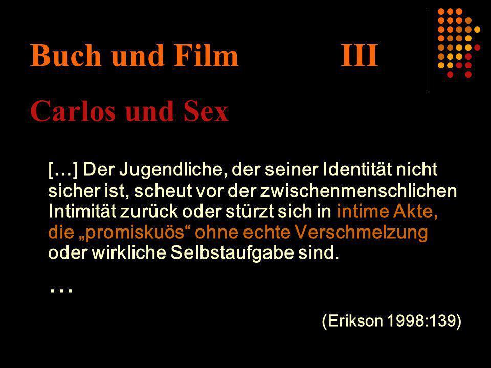 Buch und Film III Carlos und Sex […] Der Jugendliche, der seiner Identität nicht sicher ist, scheut vor der zwischenmenschlichen Intimität zurück oder