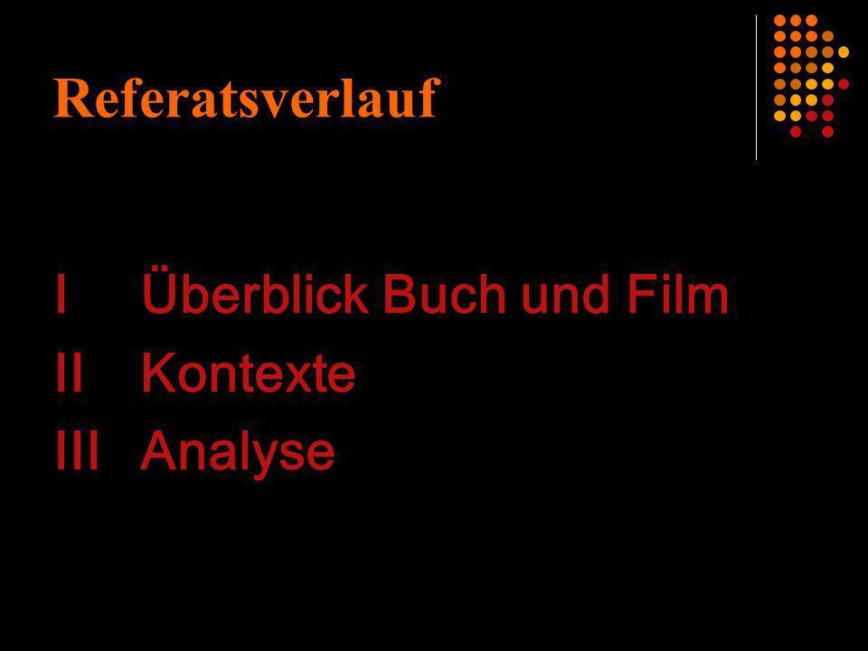 Referatsverlauf IÜberblick Buch und Film IIKontexte IIIAnalyse