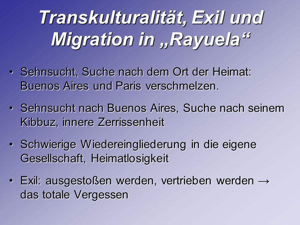 Transkulturalität, Exil und Migration in Rayuela Sehnsucht, Suche nach dem Ort der Heimat: Buenos Aires und Paris verschmelzen.Sehnsucht, Suche nach d