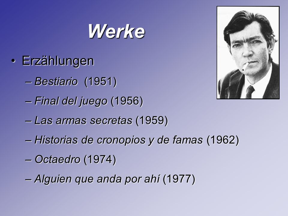 RomaneRomane –Los premios (1960) –Rayuela (1963) –62 Modelos para armar (1968) –Libro de Manuel (1973) Werke