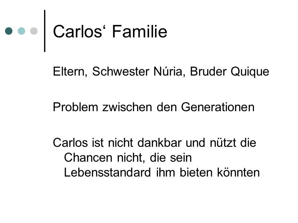 Carlos Familie Eltern, Schwester Núria, Bruder Quique Problem zwischen den Generationen Carlos ist nicht dankbar und nützt die Chancen nicht, die sein