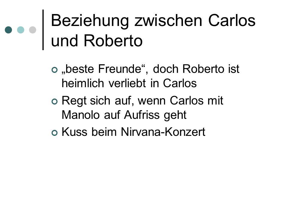Beziehung zwischen Carlos und Roberto beste Freunde, doch Roberto ist heimlich verliebt in Carlos Regt sich auf, wenn Carlos mit Manolo auf Aufriss ge