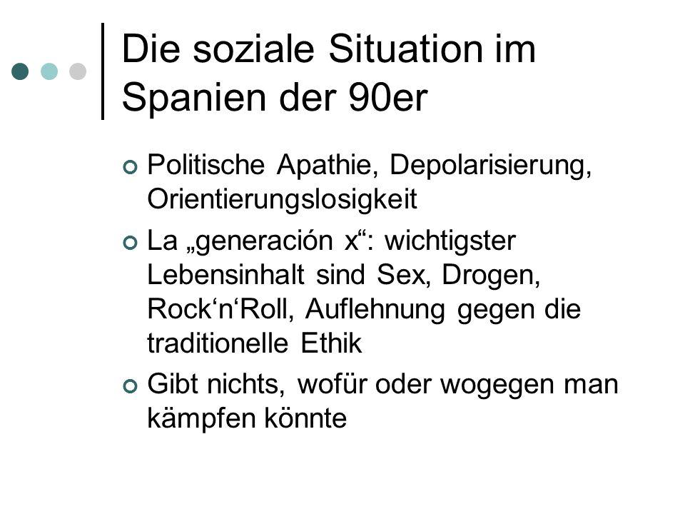 Die soziale Situation im Spanien der 90er Politische Apathie, Depolarisierung, Orientierungslosigkeit La generación x: wichtigster Lebensinhalt sind S