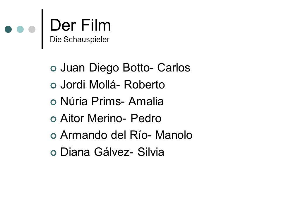 Der Film Die Schauspieler Juan Diego Botto- Carlos Jordi Mollá- Roberto Núria Prims- Amalia Aitor Merino- Pedro Armando del Río- Manolo Diana Gálvez-