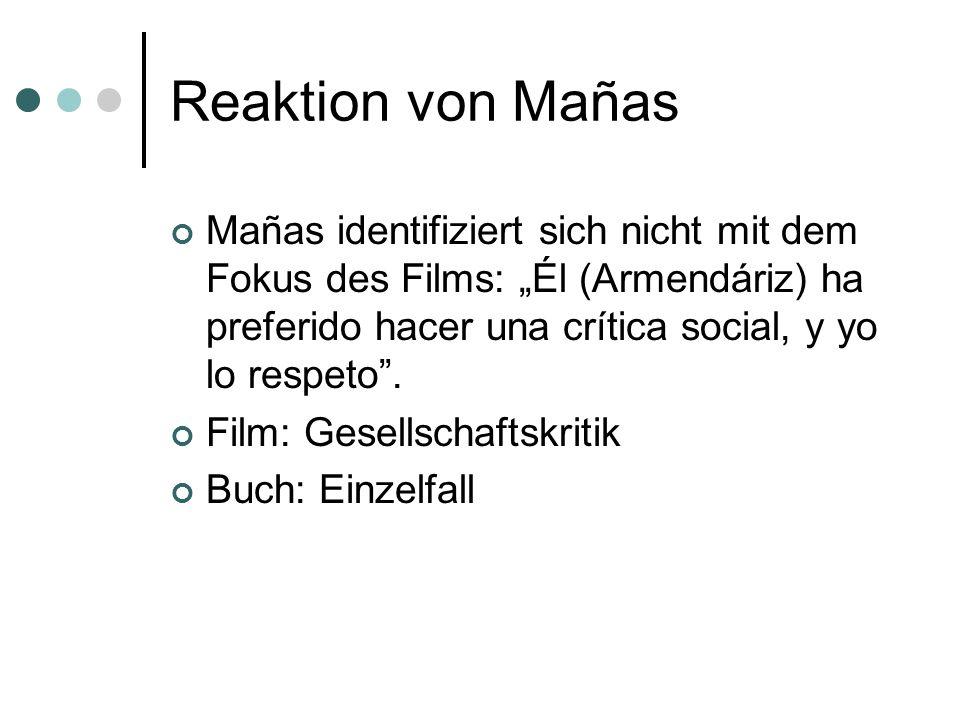 Reaktion von Mañas Mañas identifiziert sich nicht mit dem Fokus des Films: Él (Armendáriz) ha preferido hacer una crítica social, y yo lo respeto. Fil