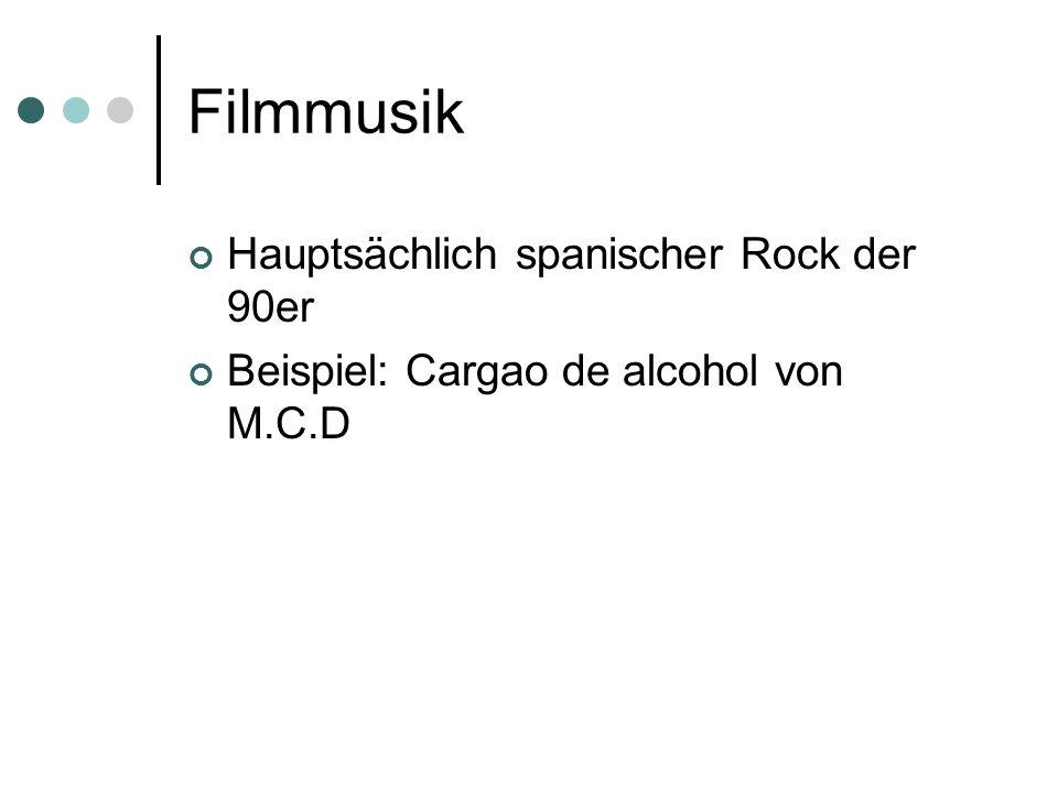 Filmmusik Hauptsächlich spanischer Rock der 90er Beispiel: Cargao de alcohol von M.C.D