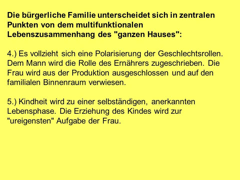 Die bürgerliche Familie unterscheidet sich in zentralen Punkten von dem multifunktionalen Lebenszusammenhang des ganzen Hauses : 4.) Es vollzieht sich eine Polarisierung der Geschlechtsrollen.