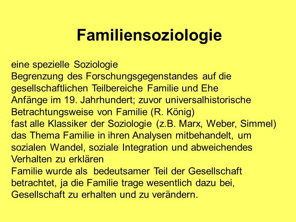 Familiensoziologie eine spezielle Soziologie Begrenzung des Forschungsgegenstandes auf die gesellschaftlichen Teilbereiche Familie und Ehe Anfänge im