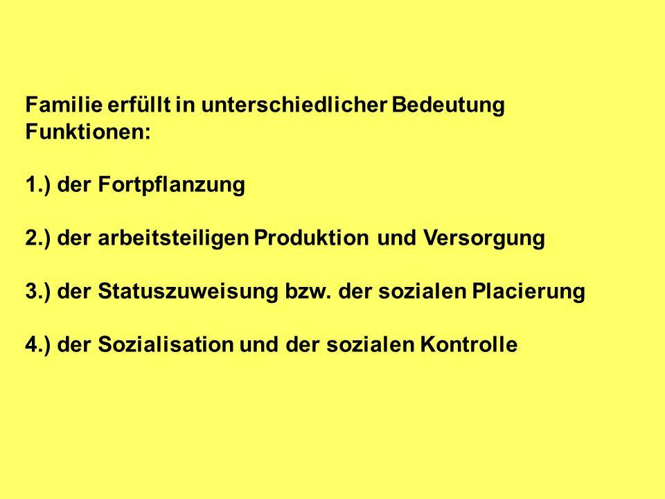 Familie erfüllt in unterschiedlicher Bedeutung Funktionen: 1.) der Fortpflanzung 2.) der arbeitsteiligen Produktion und Versorgung 3.) der Statuszuwei