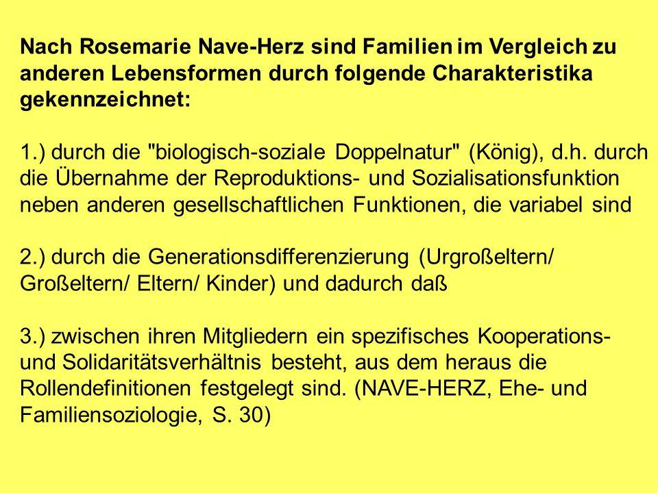 Nach Rosemarie Nave-Herz sind Familien im Vergleich zu anderen Lebensformen durch folgende Charakteristika gekennzeichnet: 1.) durch die