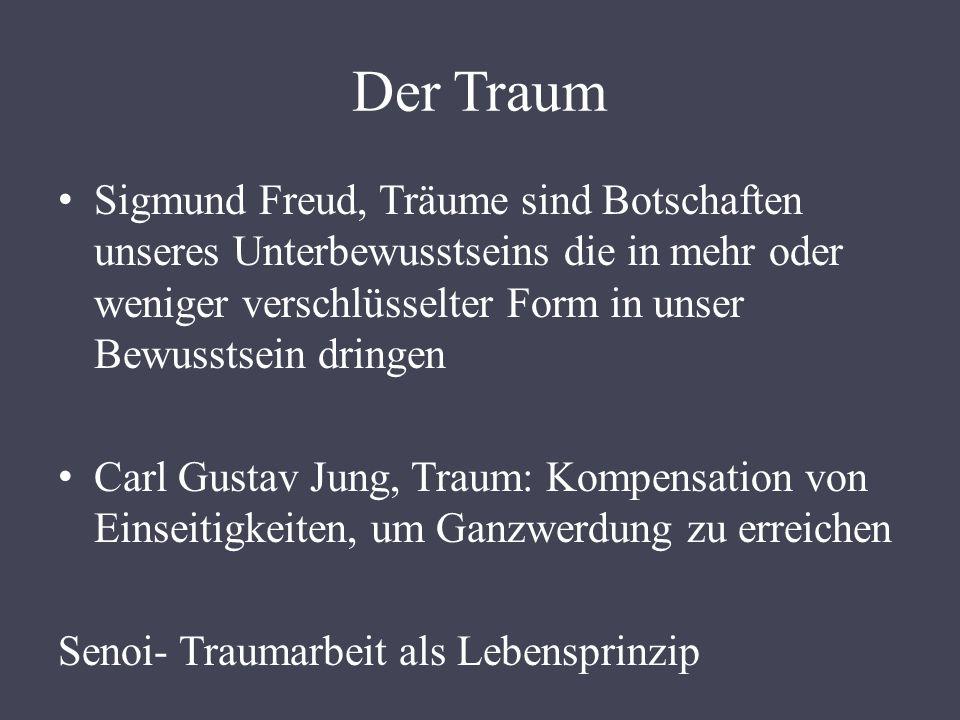 Der Traum Sigmund Freud, Träume sind Botschaften unseres Unterbewusstseins die in mehr oder weniger verschlüsselter Form in unser Bewusstsein dringen Carl Gustav Jung, Traum: Kompensation von Einseitigkeiten, um Ganzwerdung zu erreichen Senoi- Traumarbeit als Lebensprinzip