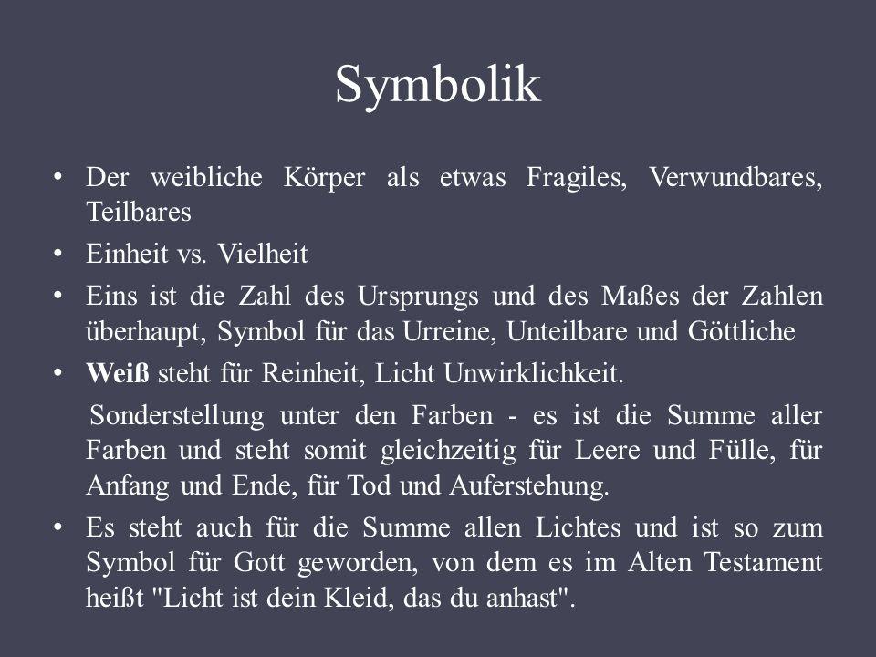 Symbolik Der weibliche Körper als etwas Fragiles, Verwundbares, Teilbares Einheit vs.