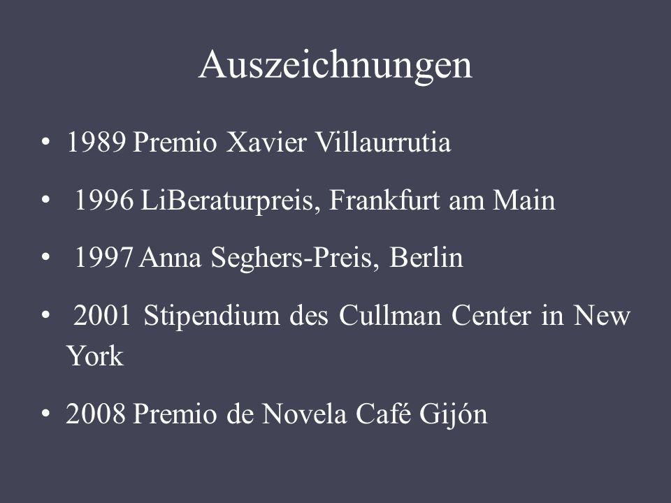 Auszeichnungen 1989 Premio Xavier Villaurrutia 1996 LiBeraturpreis, Frankfurt am Main 1997 Anna Seghers-Preis, Berlin 2001 Stipendium des Cullman Center in New York 2008 Premio de Novela Café Gijón