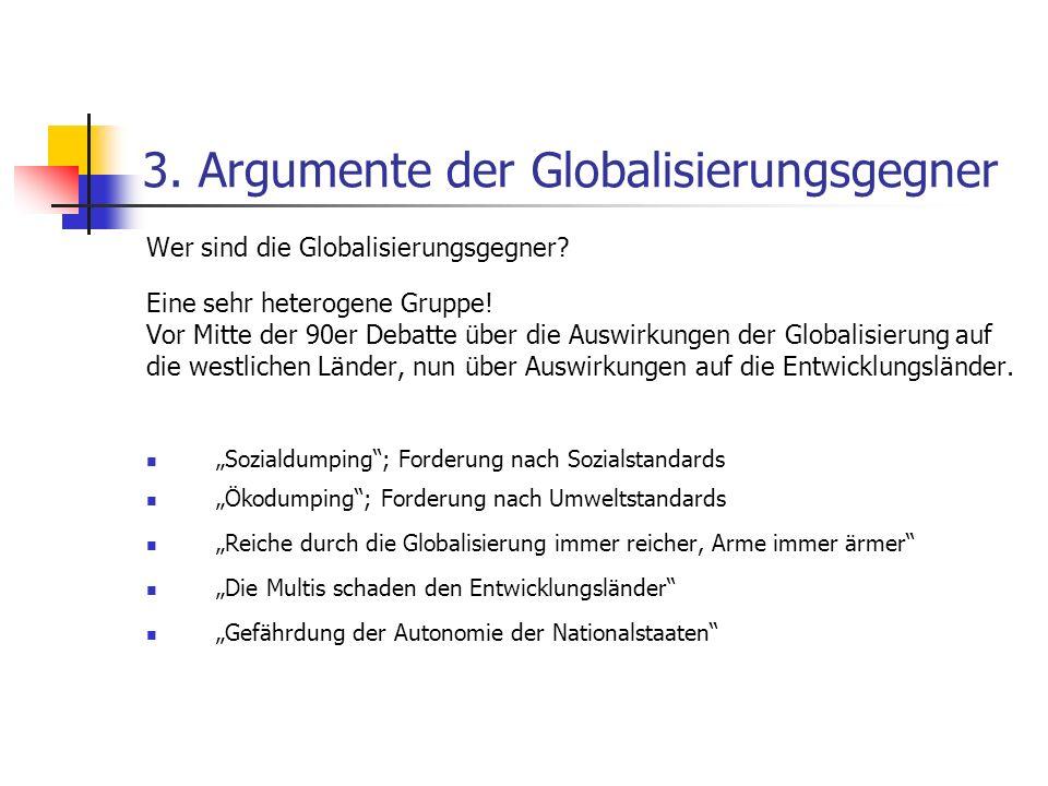 3. Argumente der Globalisierungsgegner Wer sind die Globalisierungsgegner? Eine sehr heterogene Gruppe! Vor Mitte der 90er Debatte über die Auswirkung