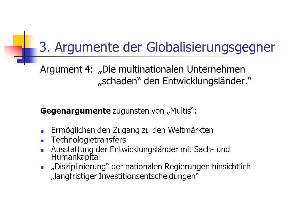 3. Argumente der Globalisierungsgegner Argument 4: Die multinationalen Unternehmen schaden den Entwicklungsländer. Gegenargumente zugunsten von Multis