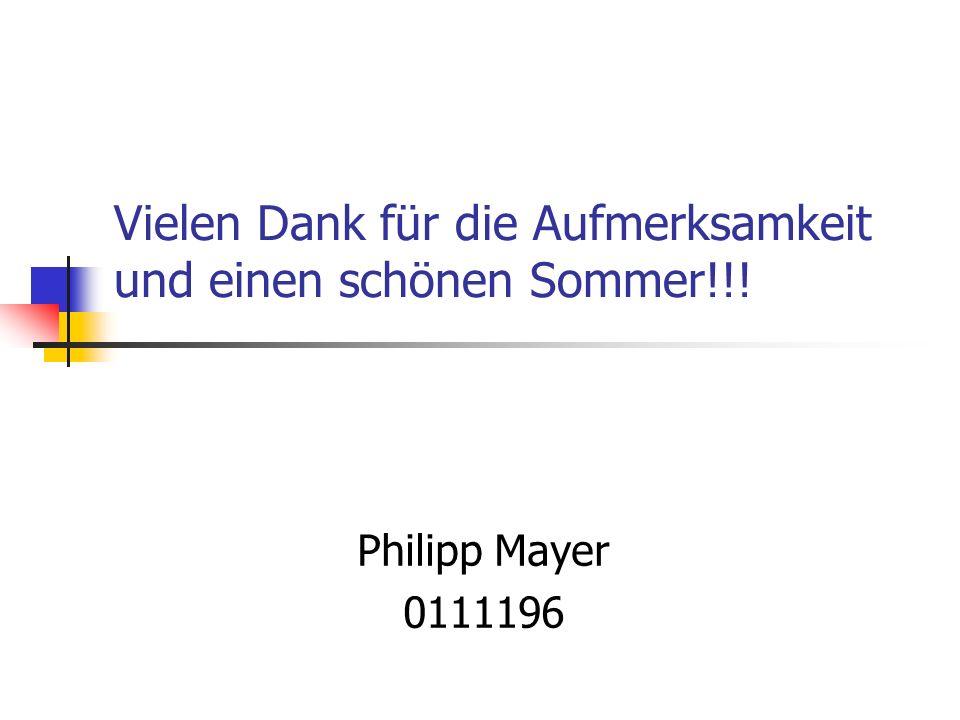 Vielen Dank für die Aufmerksamkeit und einen schönen Sommer!!! Philipp Mayer 0111196