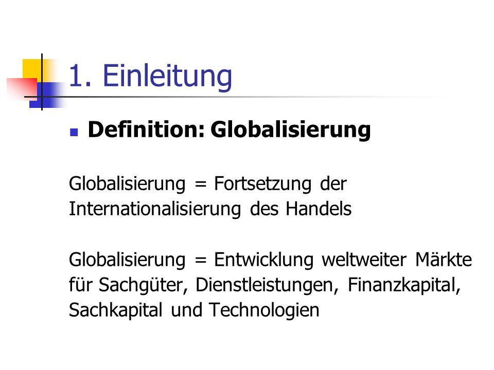 1. Einleitung Definition: Globalisierung Globalisierung = Fortsetzung der Internationalisierung des Handels Globalisierung = Entwicklung weltweiter Mä