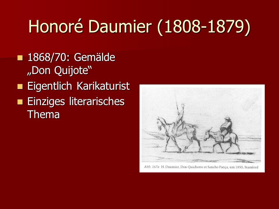 Honoré Daumier (1808-1879) 1868/70: Gemälde Don Quijote 1868/70: Gemälde Don Quijote Eigentlich Karikaturist Eigentlich Karikaturist Einziges literari