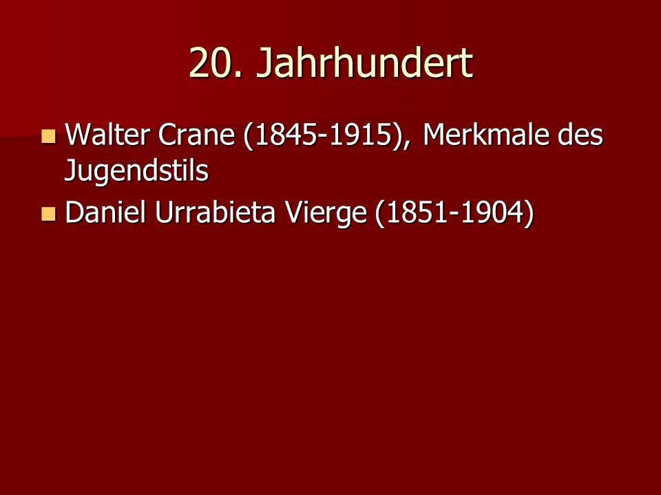 20. Jahrhundert Walter Crane (1845-1915), Merkmale des Jugendstils Walter Crane (1845-1915), Merkmale des Jugendstils Daniel Urrabieta Vierge (1851-19