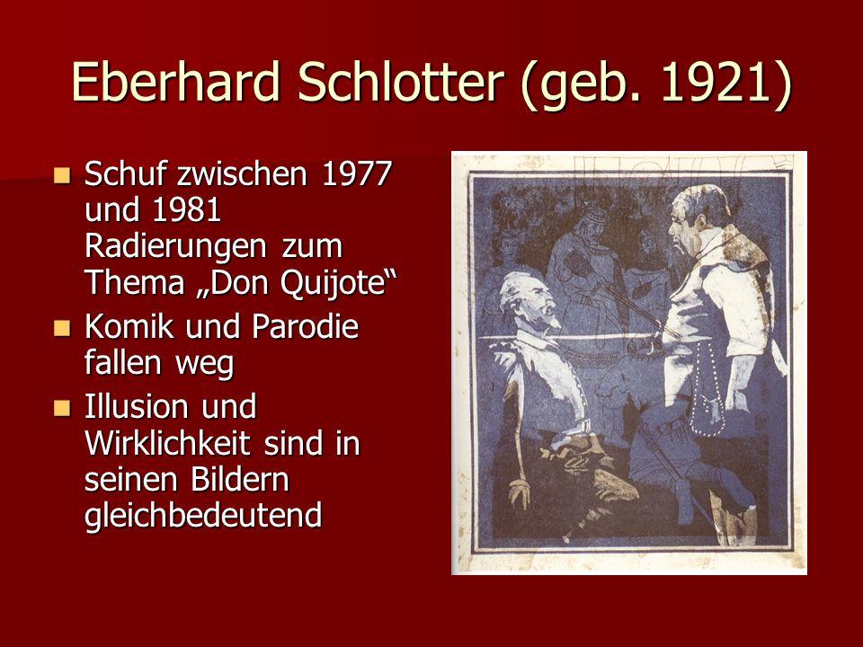 Eberhard Schlotter (geb. 1921) Schuf zwischen 1977 und 1981 Radierungen zum Thema Don Quijote Schuf zwischen 1977 und 1981 Radierungen zum Thema Don Q