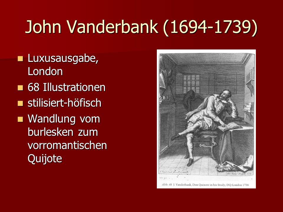 John Vanderbank (1694-1739) Luxusausgabe, London Luxusausgabe, London 68 Illustrationen 68 Illustrationen stilisiert-höfisch stilisiert-höfisch Wandlu