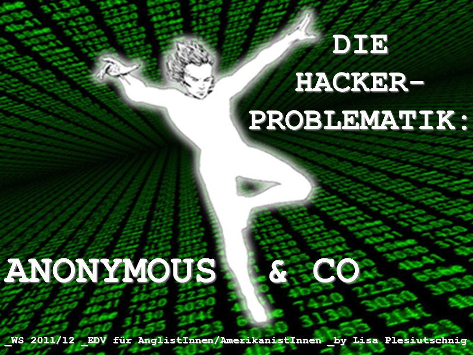 DIE HACKER- PROBLEMATIK: ANONYMOUS & CO _WS 2011/12 _EDV für AnglistInnen/AmerikanistInnen _by Lisa Plesiutschnig