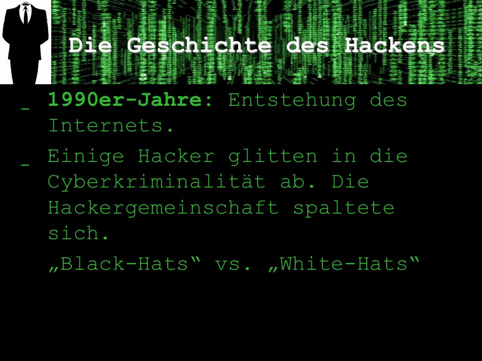 Die Geschichte des Hackens ̲ 1990er-Jahre: Entstehung des Internets. ̲ Einige Hacker glitten in die Cyberkriminalität ab. Die Hackergemeinschaft spalt
