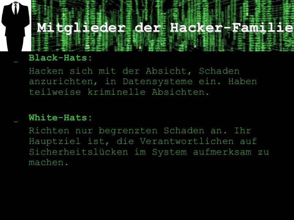Mitglieder der Hacker-Familie ̲ Black-Hats: Hacken sich mit der Absicht, Schaden anzurichten, in Datensysteme ein. Haben teilweise kriminelle Absichte