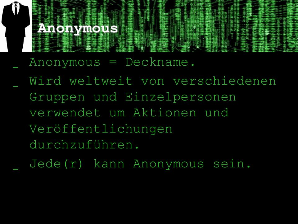 Anonymous We are Anonymous. We are Legion. We do not forgive. We do not forget. Expect us.