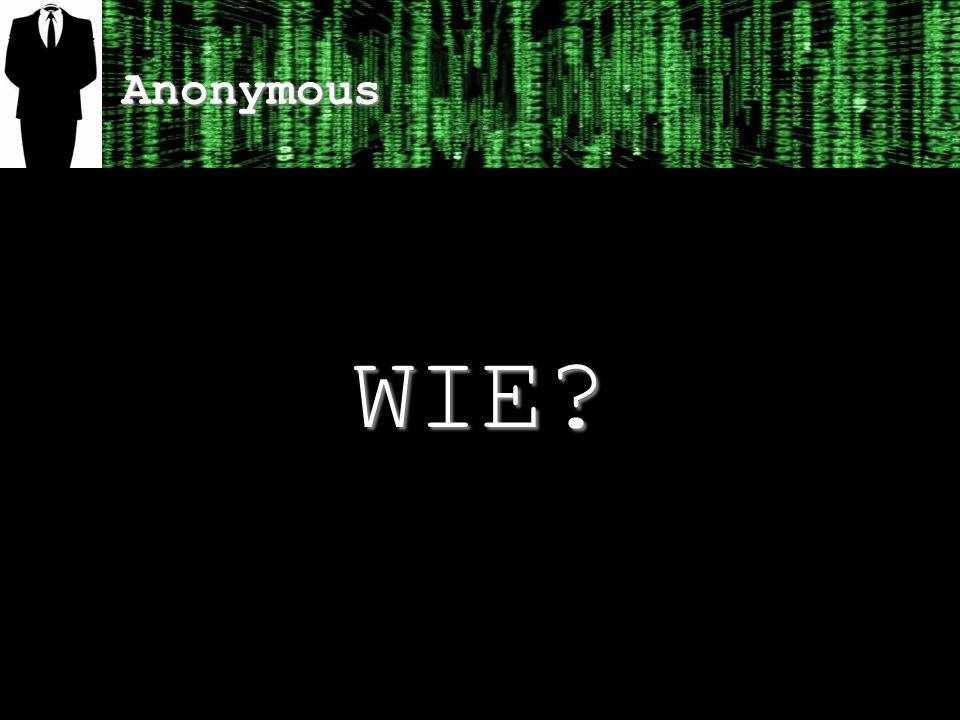 Anonymous WIE?