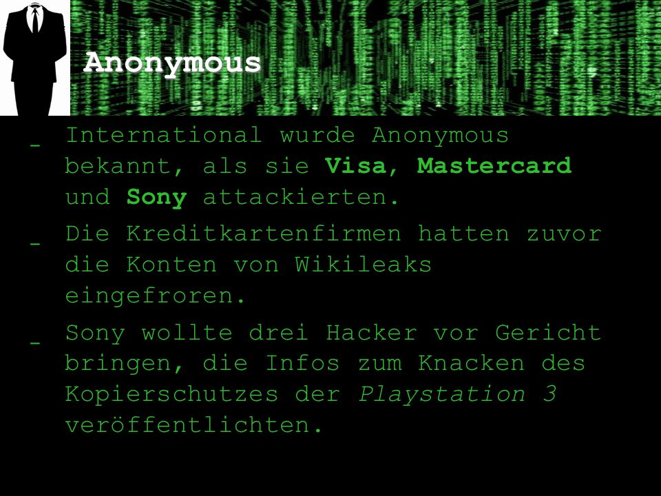 Anonymous ̲ International wurde Anonymous bekannt, als sie Visa, Mastercard und Sony attackierten. ̲ Die Kreditkartenfirmen hatten zuvor die Konten vo