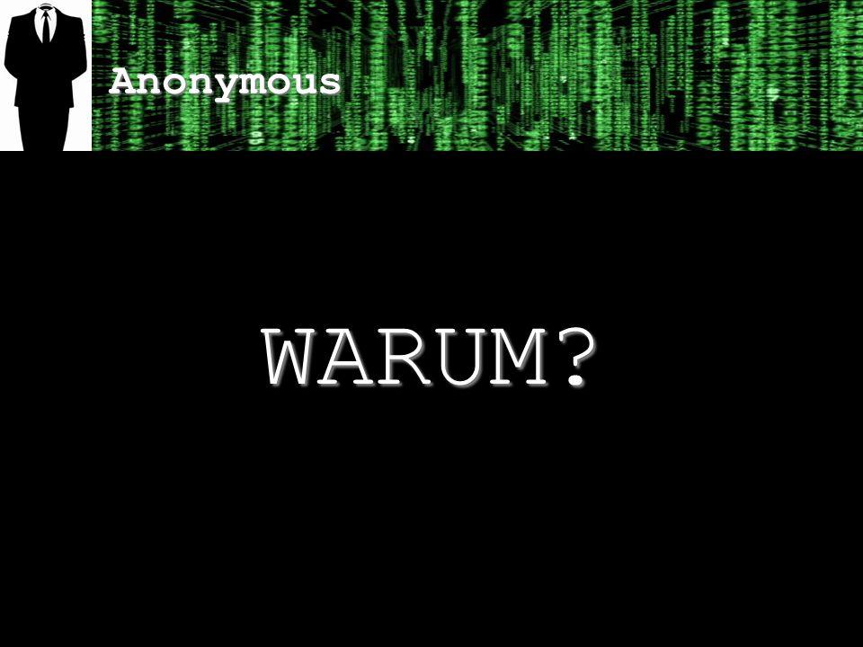 Anonymous WARUM?
