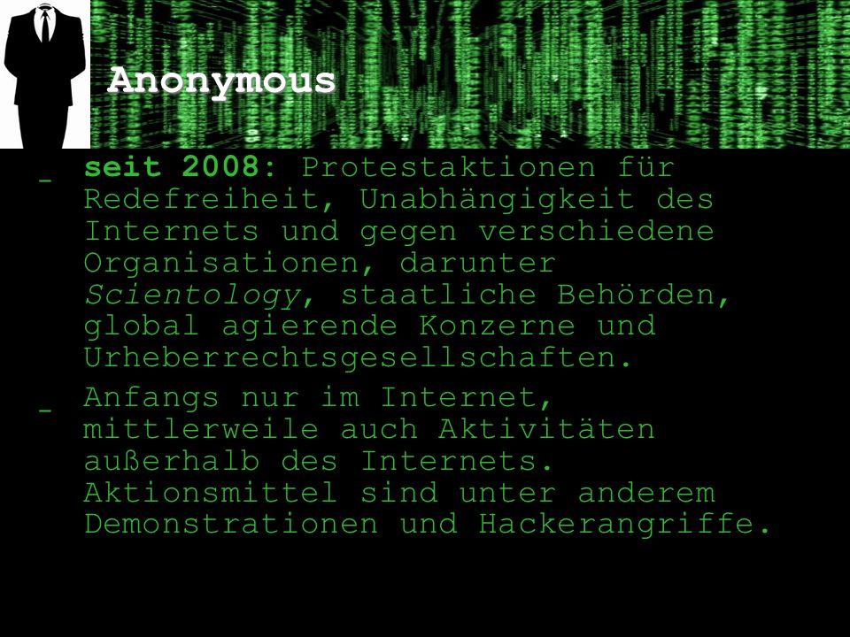 Anonymous ̲ seit 2008: Protestaktionen für Redefreiheit, Unabhängigkeit des Internets und gegen verschiedene Organisationen, darunter Scientology, staatliche Behörden, global agierende Konzerne und Urheberrechtsgesellschaften.