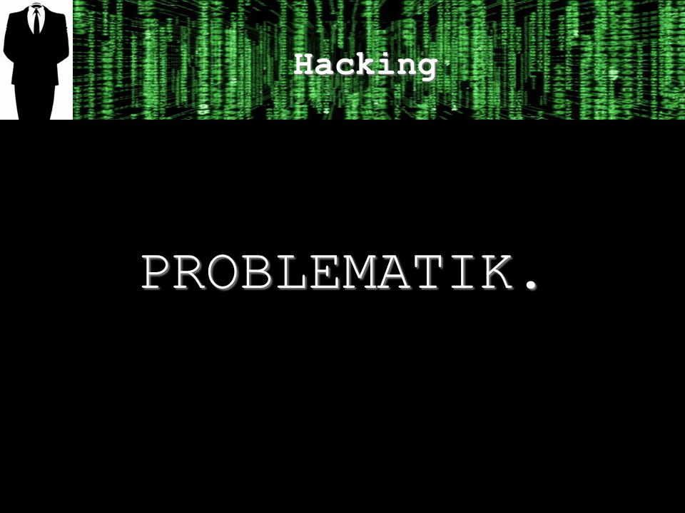 Hacking PROBLEMATIK.