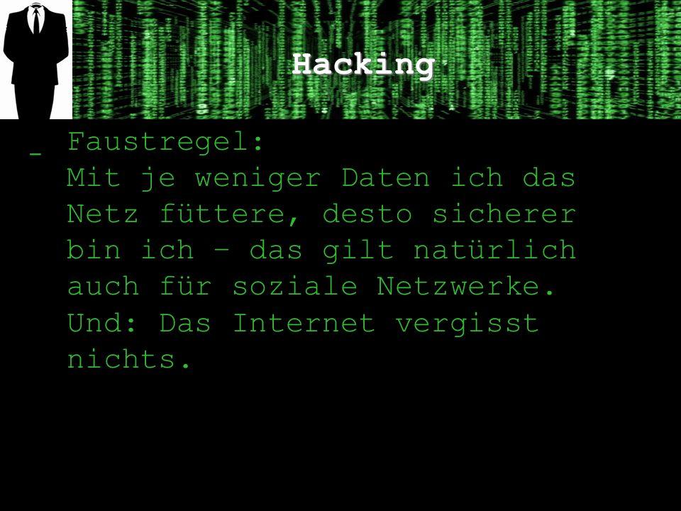 Hacking ̲ Faustregel: Mit je weniger Daten ich das Netz füttere, desto sicherer bin ich – das gilt natürlich auch für soziale Netzwerke.