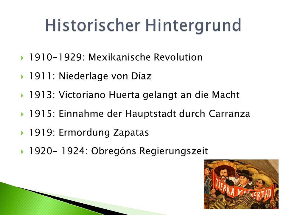 1910-1929: Mexikanische Revolution 1911: Niederlage von Díaz 1913: Victoriano Huerta gelangt an die Macht 1915: Einnahme der Hauptstadt durch Carranza 1919: Ermordung Zapatas 1920- 1924: Obregóns Regierungszeit
