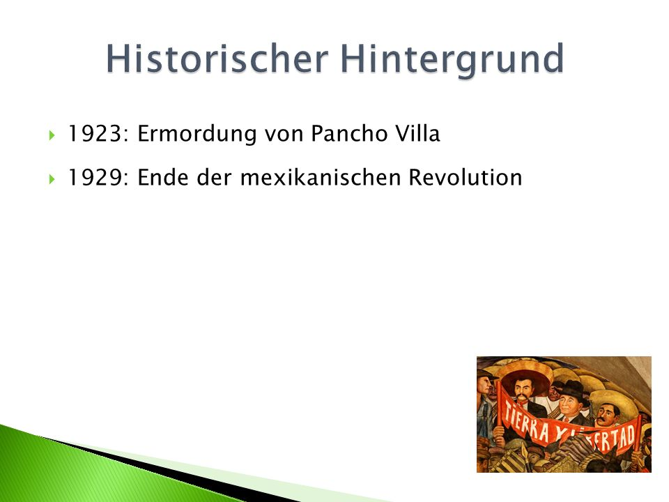 1923: Ermordung von Pancho Villa 1929: Ende der mexikanischen Revolution