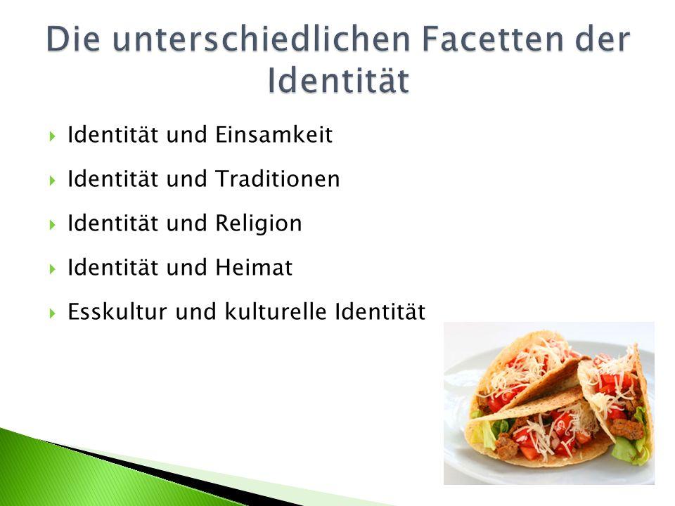 Identität und Einsamkeit Identität und Traditionen Identität und Religion Identität und Heimat Esskultur und kulturelle Identität