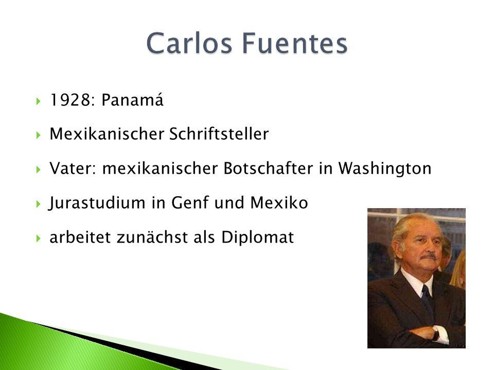 1928: Panamá Mexikanischer Schriftsteller Vater: mexikanischer Botschafter in Washington Jurastudium in Genf und Mexiko arbeitet zunächst als Diplomat