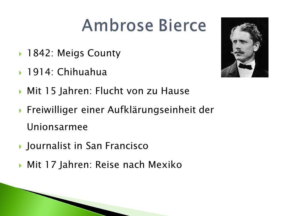 1842: Meigs County 1914: Chihuahua Mit 15 Jahren: Flucht von zu Hause Freiwilliger einer Aufklärungseinheit der Unionsarmee Journalist in San Francisco Mit 17 Jahren: Reise nach Mexiko