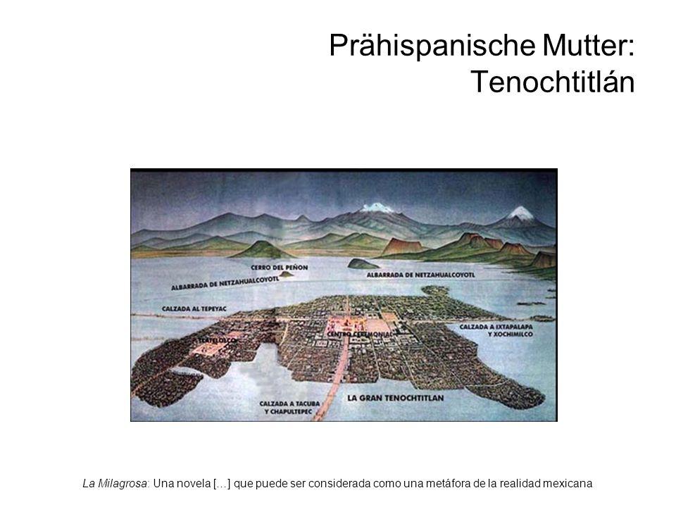 La Milagrosa: Una novela […] que puede ser considerada como una metáfora de la realidad mexicana Prähispanische Mutter: Tenochtitlán