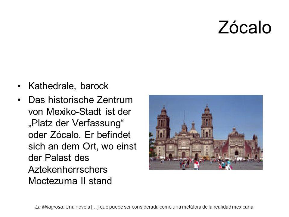 La Milagrosa: Una novela […] que puede ser considerada como una metáfora de la realidad mexicana Zócalo Kathedrale, barock Das historische Zentrum von Mexiko-Stadt ist der Platz der Verfassung oder Zócalo.