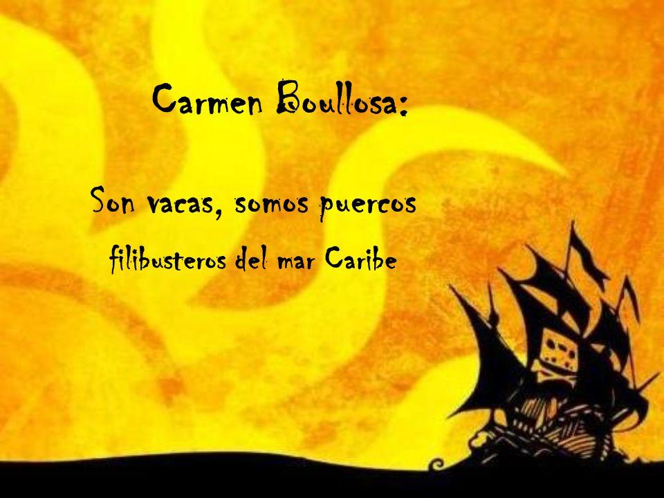 Carmen Boullosa: Son vacas, somos puercos filibusteros del mar Caribe